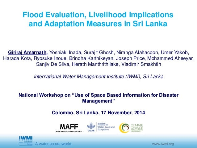 Flood Evaluation, Livelihood Implications  and Adaptation Measures in Sri Lanka  Giriraj Amarnath, Yoshiaki Inada, Surajit...