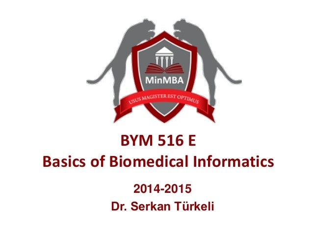 BYM 516 E Basics of Biomedical Informatics 2014-2015 Dr. Serkan Türkeli