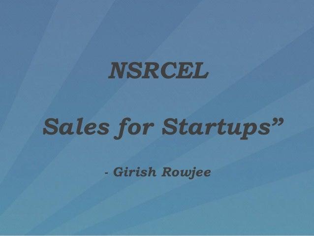 "NSRCEL Sales for Startups"" - Girish Rowjee"