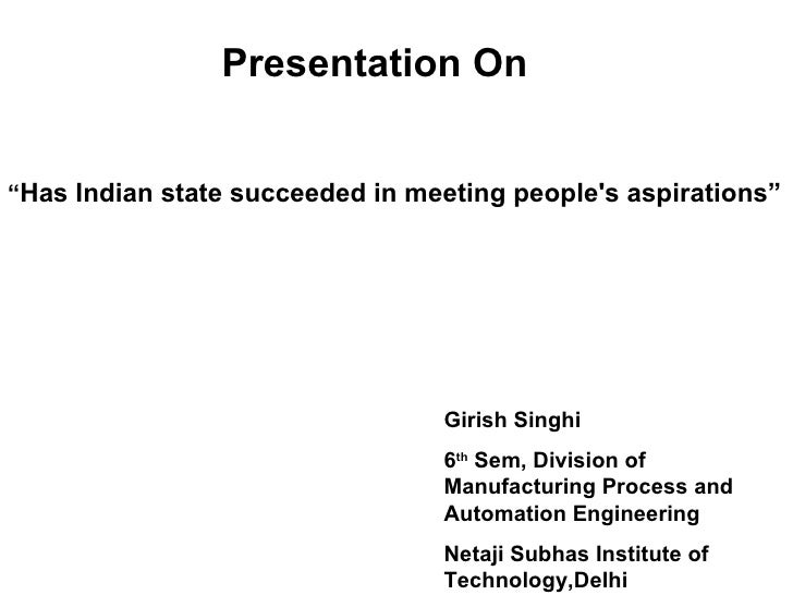 """Presentation On""""Has Indian state succeeded in meeting peoples aspirations""""                                 Girish Singhi  ..."""