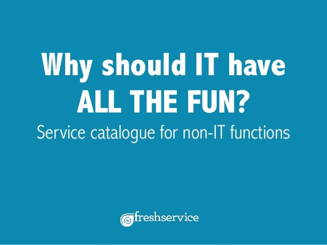 Why should IT have ALL THE FUN? Service catalogue for non-IT functions