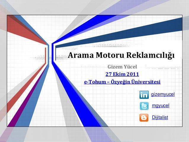 Arama Motoru Reklamcılığı           Gizem Yücel          27 Ekim 2011   e-Tohum – Özyeğin Üniversitesi                    ...