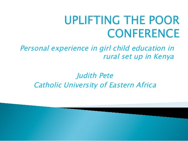 Personal experience in girl child education in                        rural set up in Kenya                Judith Pete    ...