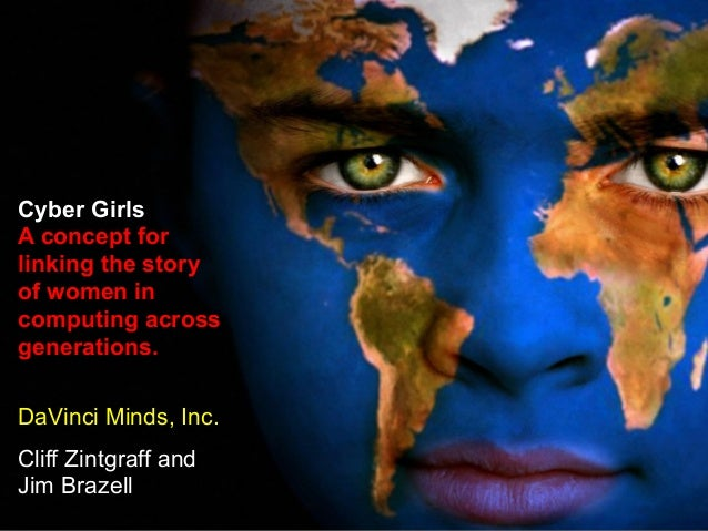 Cyber Girls A concept for linking the story of women in computing across generations. DaVinci Minds, Inc. Cliff Zintgraff ...