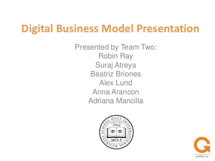 Digital Business Model Presentation<br />Presented by Team Two:<br />Robin Ray<br />SurajAtreya<br />Beatriz Briones<br />...