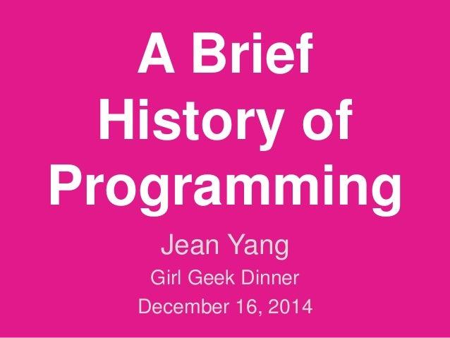 A Brief History of Programming Jean Yang Girl Geek Dinner December 16, 2014