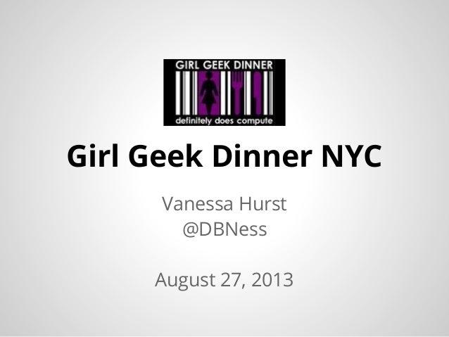 Vanessa Hurst @DBNess August 27, 2013 Girl Geek Dinner NYC