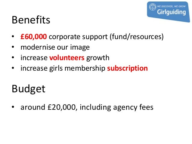 Benefits•   £60,000 corporate support (fund/resources)•   modernise our image•   increase volunteers growth•   increase gi...