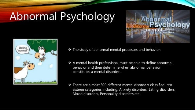 abnormal behavior and mental health If a behavior is causing problems in a person's life or is disruptive to other people, then this would be an abnormal behavior that may.