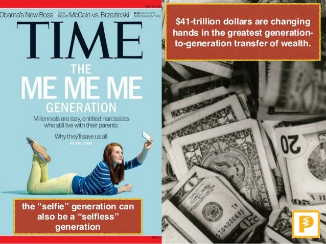 """$41-trillion dollars are changing hands in the greatest generation- to-generation transfer of wealth. the """"selfie"""" generati..."""