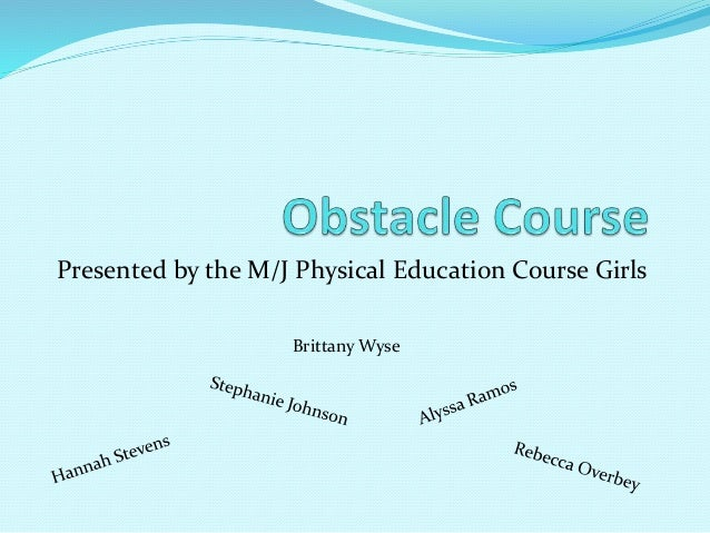 Presented by the M/J Physical Education Course Girls Brittany Wyse