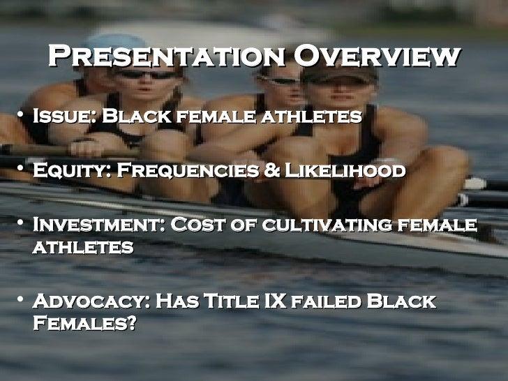 Presentation Overview <ul><li>Issue: Black female athletes </li></ul><ul><li>Equity: Frequencies & Likelihood  </li></ul><...