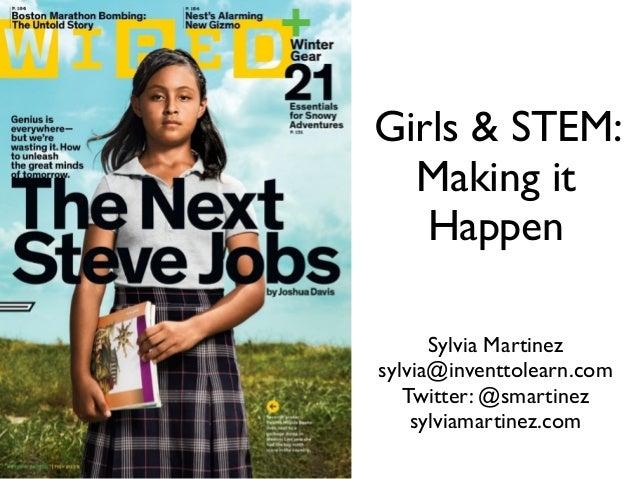 Girls & STEM: Making it Happen Sylvia Martinez sylvia@inventtolearn.com Twitter: @smartinez sylviamartinez.com