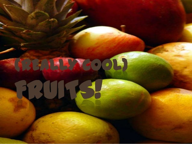 (REALLY COOL)FRUITS!