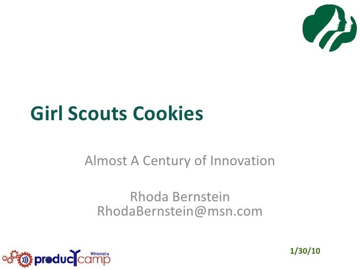 Girl Scouts Cookies<br />Almost A Century of Innovation<br />Rhoda BernsteinRhodaBernstein@msn.com<br />1/30/10<br />