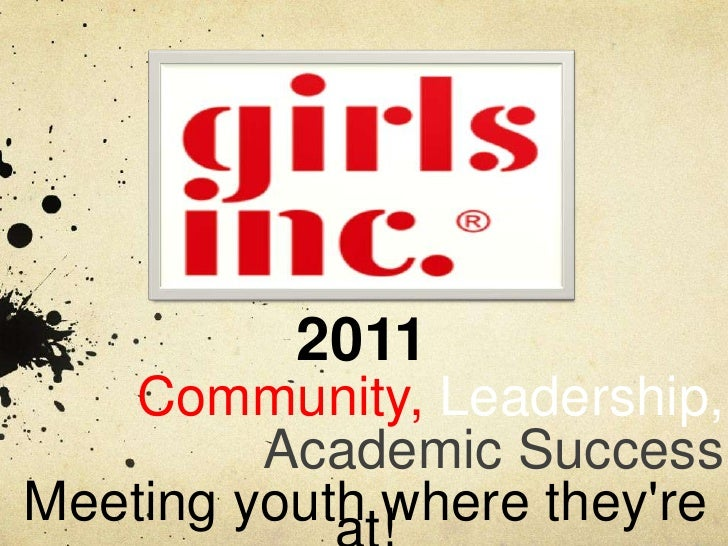 2011   Community, Leadership,         Academic SuccessMeeting youth where theyre