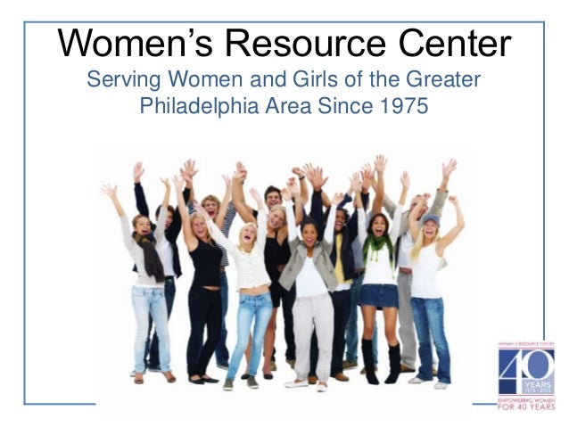 Women's Resource Center Serving Women and Girls of the Greater Philadelphia Area Since 1975