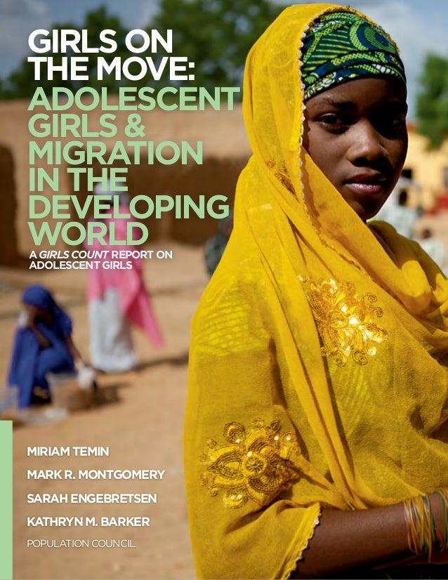 GirlsontheMove:AdolescentGirls&MigrationintheDevelopingWorldAGIRLSCOUNT REPORTONADOLESCENTGIRLSMiriam TeminMark R. Montgom...