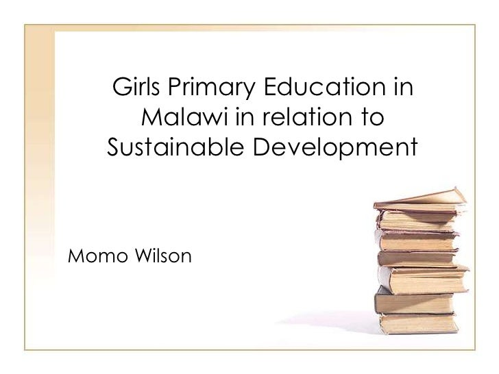 Girls Primary Education in Malawi in relation to Sustainable Development<br />Momo Wilson<br />