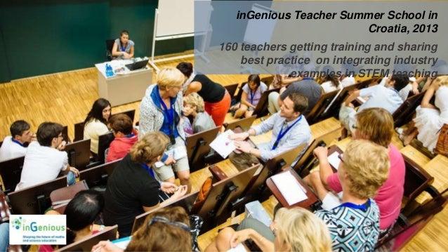 inGenious Teacher Summer School in Croatia, 2013 160 teachers getting training and sharing best practice on integrating in...