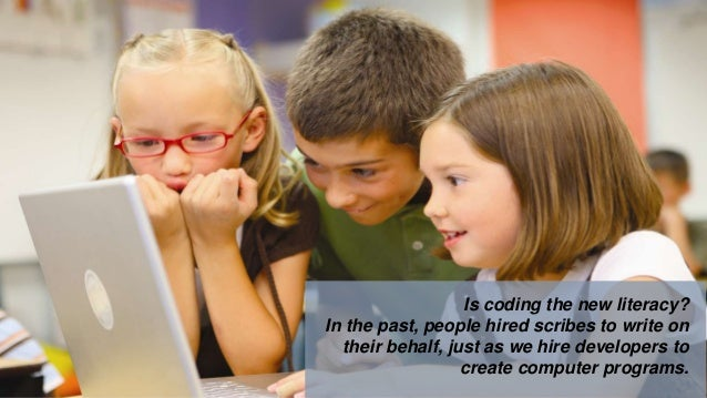 Is coding the new literacy? In the past, people hired scribes to write on their behalf, just as we hire developers to crea...