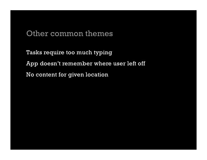 Other common themes  Tasks require too much typing App doesn't remember where user left off No content for given location