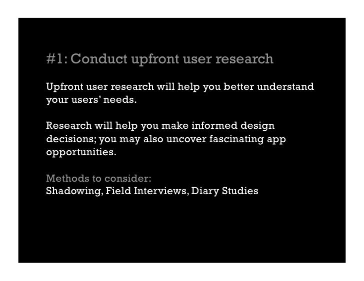 #1: Conduct upfront user research Upfront user research will help you better understand your users' needs.  Research will ...