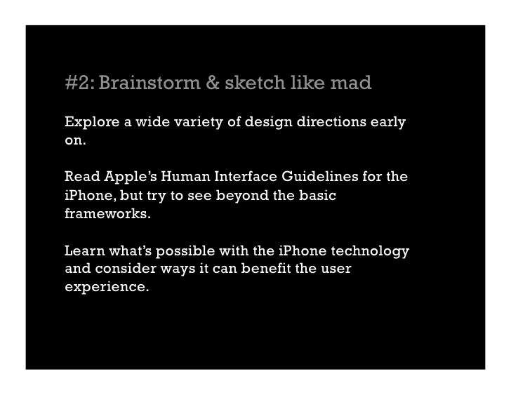 #2: Brainstorm & sketch like mad Explore a wide variety of design directions early on.  Read Apple's Human Interface Guide...