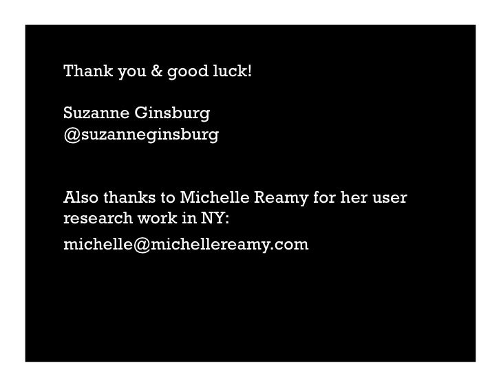Thank you & good luck!  Suzanne Ginsburg @suzanneginsburg   Also thanks to Michelle Reamy for her user research work in NY...