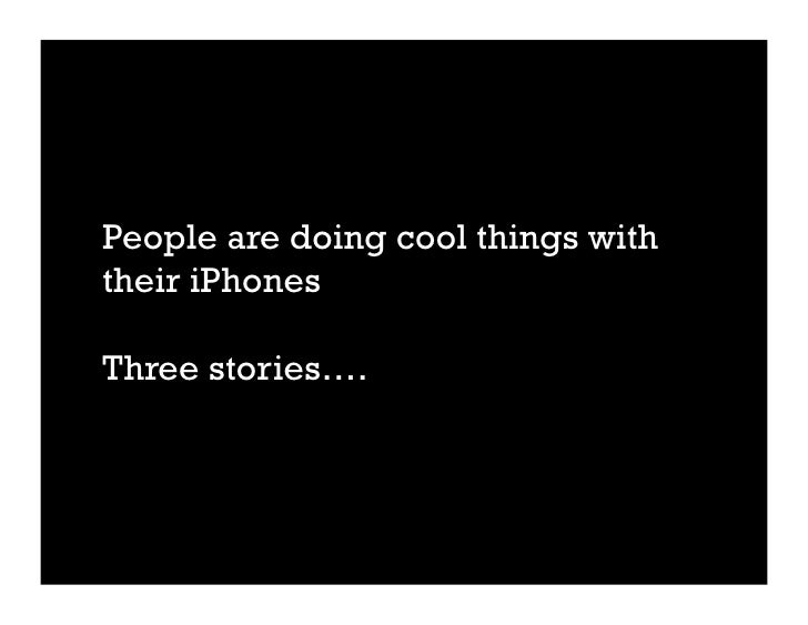 People are doing cool things with their iPhones  Three stories….