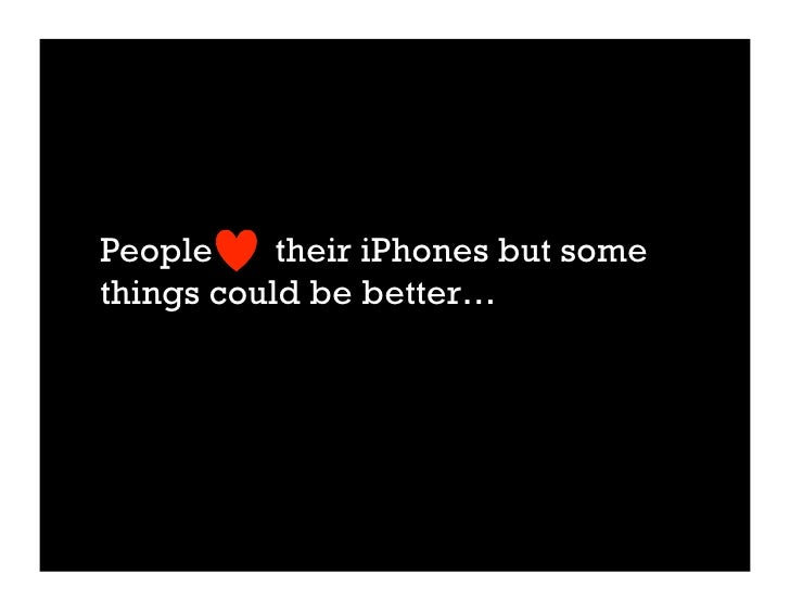 People     their iPhones but some things could be better…