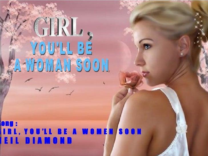 GIRL , YOU'LL BE  A WOMAN SOON Song : G I R L ,  Y O U 'L L  B E  A  W O M E N  S O O N N E I L  D I A M O N D