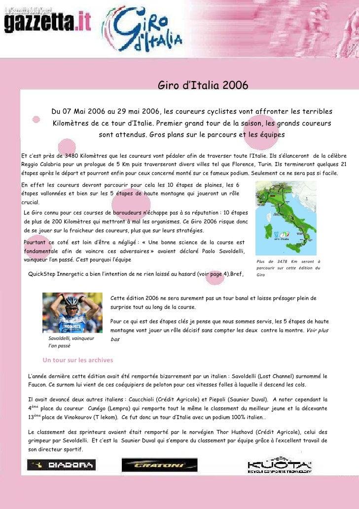 Giro d'Italia 2006                Du 07 Mai 2006 au 29 mai 2006, les coureurs cyclistes vont affronter les terribles      ...