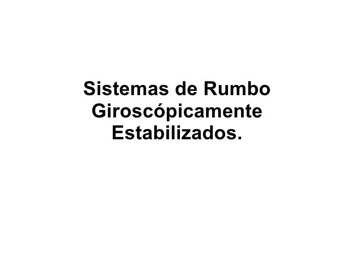 Sistemas de Rumbo Giroscópicamente Estabilizados.