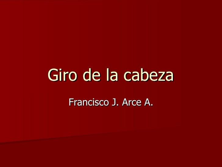 Giro de la cabeza Francisco J. Arce A.