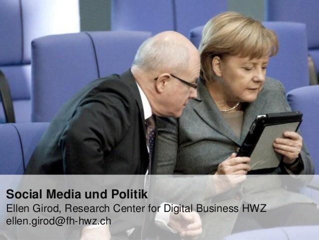 Social Media und PolitikEllen Girod, Research Center for Digital Business HWZellen.girod@fh-hwz.ch