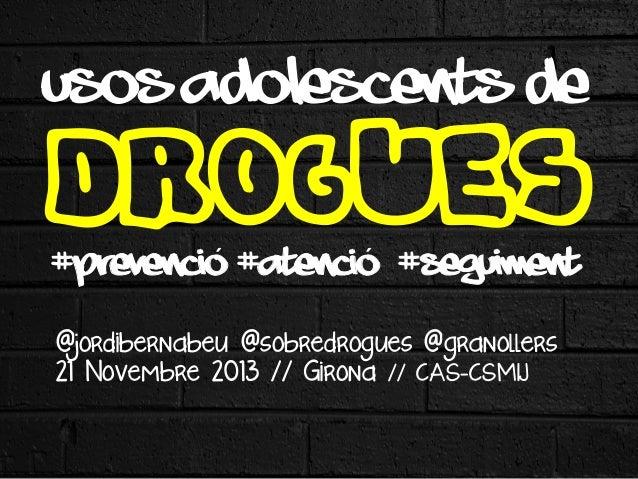 USOS ADOLESCENTS DE  DROGUES ´   ´   #prevenció #atenció #seguiment @jordibernabeu @sobredrogues @granollers 21 Novemb...