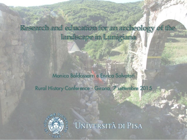 Research and education for an archeology of the landscape in Lunigiana Monica Baldassarri e Enrica Salvatori Rural History...