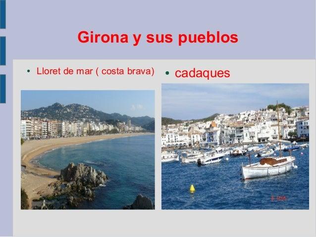Girona y sus pueblos● Lloret de mar ( costa brava) ● cadaques