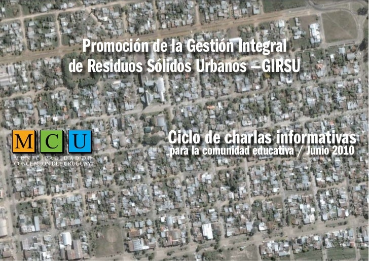 Promoción de la Gestión Integralde Residuos Sólidos Urbanos —GIRSU              Ciclo de charlas informativas             ...