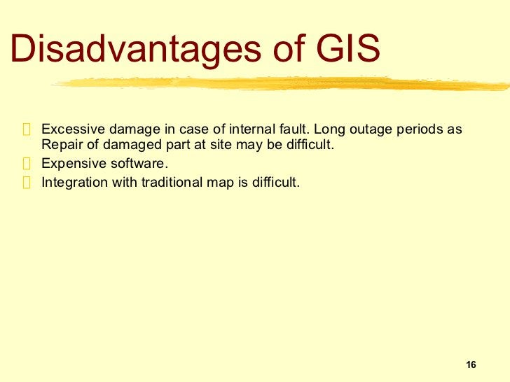 Disadvantages of GIS Excessive damage in case of internal fault. Long outage periods as Repair of damaged part at site ma...