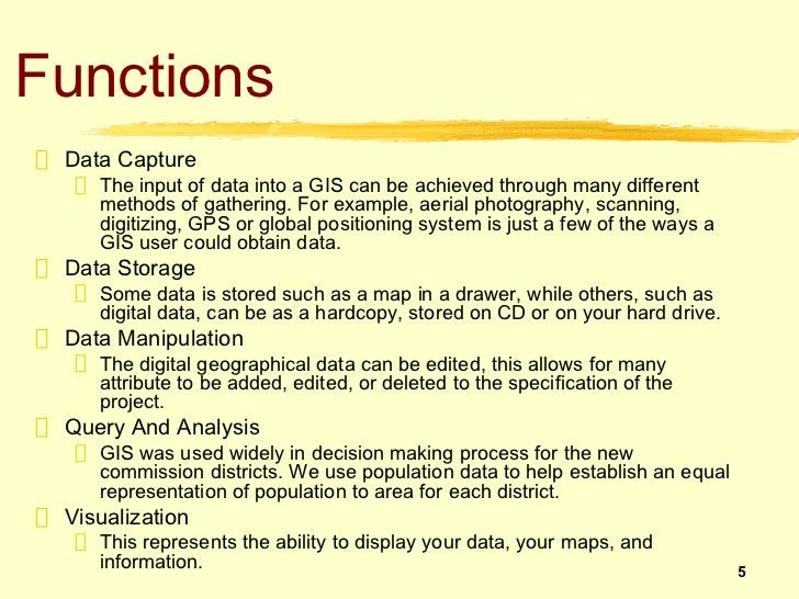 Functions Data Capture    The input of data into a GIS can be achieved through many different    methods of gathering. For...