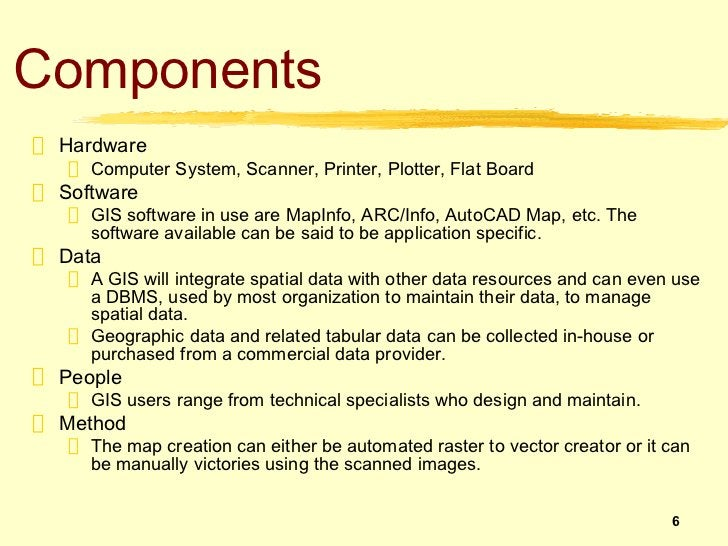 Components Hardware    Computer System, Scanner, Printer, Plotter, Flat Board Software    GIS software in use are MapInfo,...