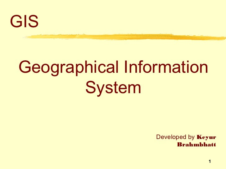 GISGeographical Information       System                 Developed by Keyur                       Brahmbhatt              ...