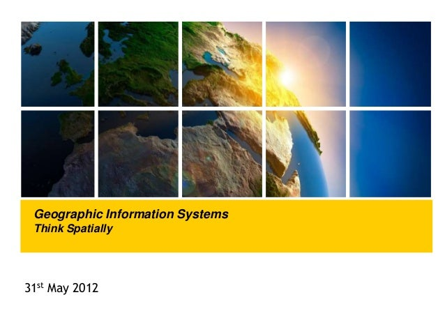 Presentation subject to come here Geographic Information Systems Think Spatially 31st May 2012