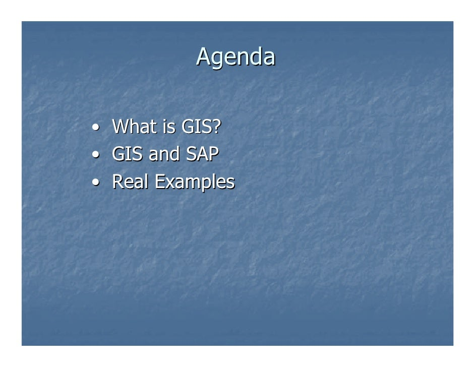 Agenda• What is GIS?• GIS and SAP• Real Examples