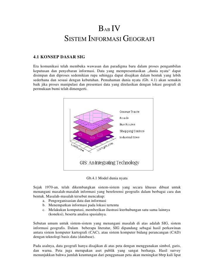BAB IV                   SISTEM INFORMASI GEOGRAFI  4.1 KONSEP DASAR SIG Era komunikasi telah membuka wawasan dan paradigm...