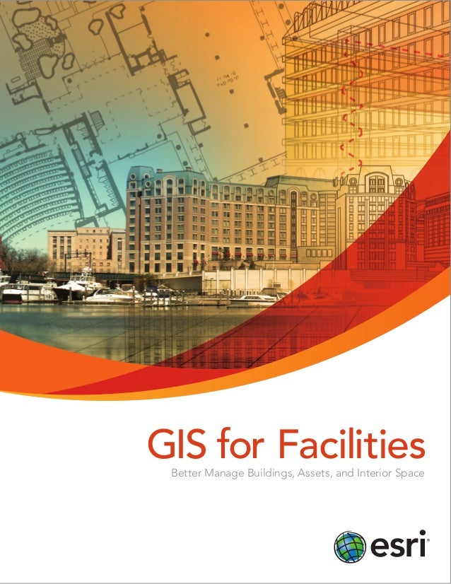 GIS for Facilities Better Manage Buildings, Assets, and Interior Space