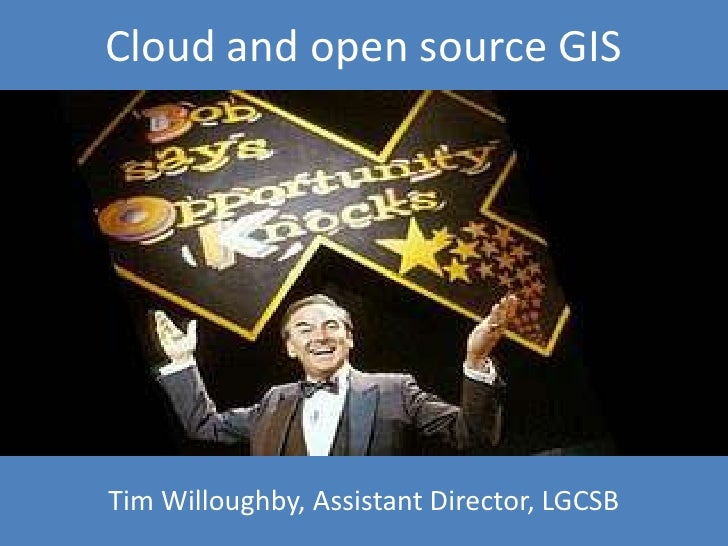 Cloud and open source GIS<br />Tim Willoughby, Assistant Director, LGCSB<br />