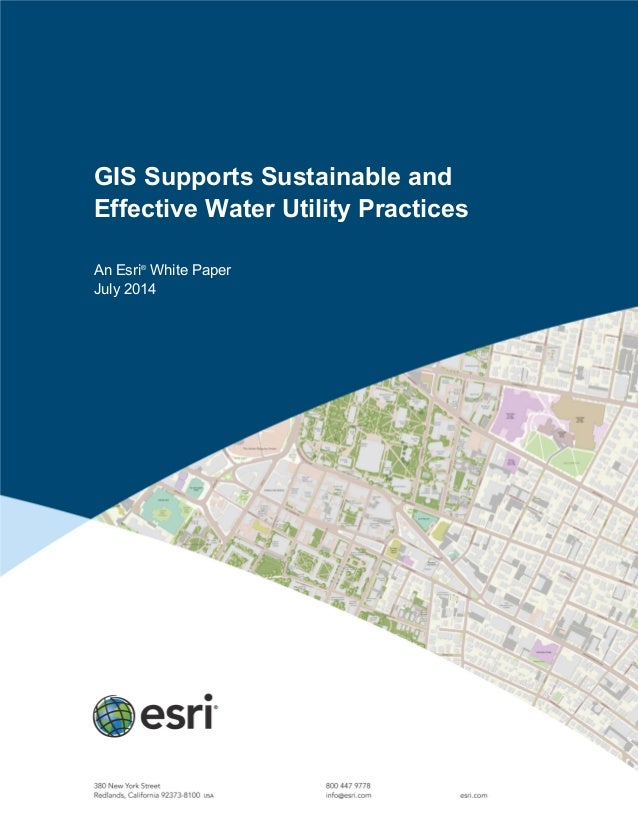 GIS Supports Sustainable and Effective Water Utility Practices An Esri® White Paper July 2014
